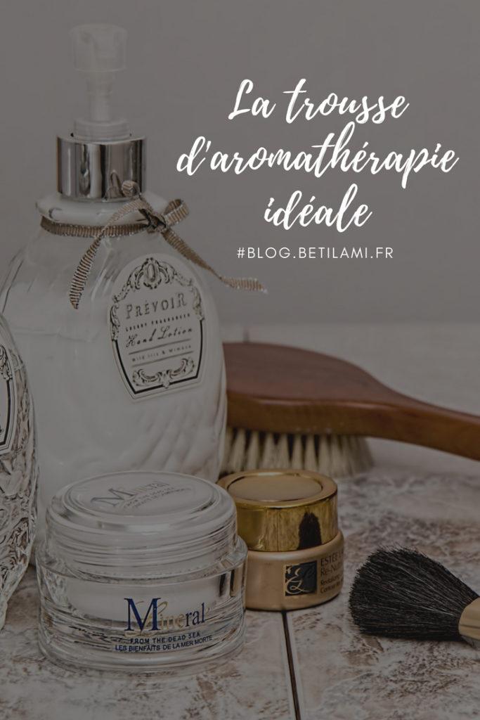 la trousse aromathérapie familiale idéale à avoir chez soi