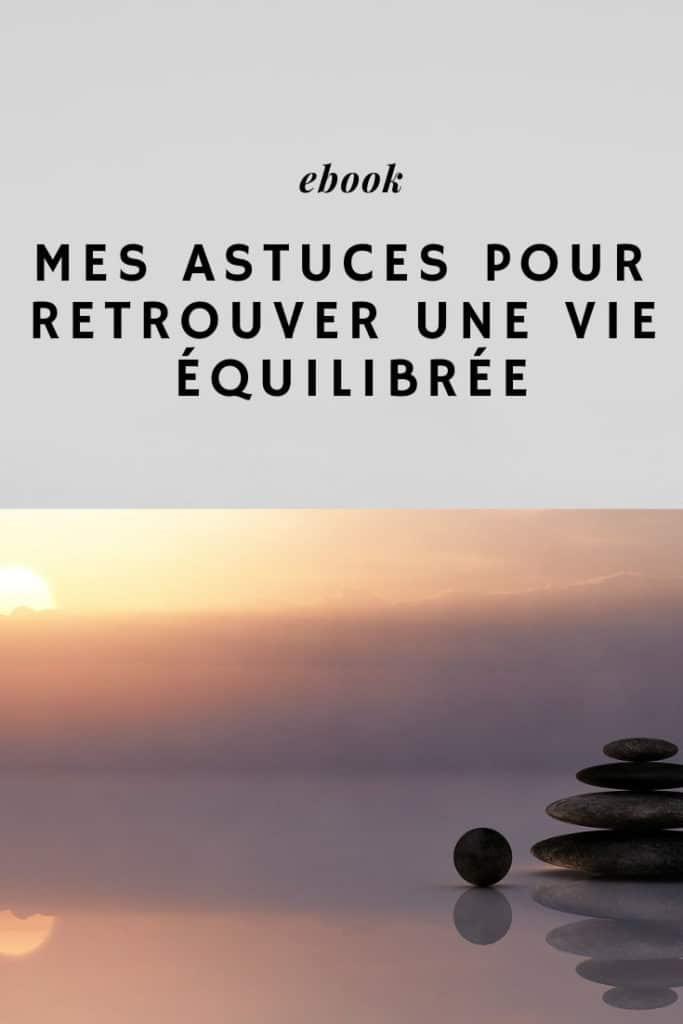 Ebook - Mes astuces pour retrouver une vie équilibrée